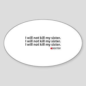 I will not kill my sister - Dexter Sticker (Oval)