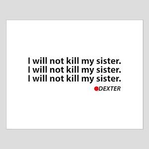 I will not kill my sister - Dexter Small Poster