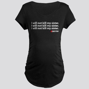 I will not kill my sister - Dexter Maternity Dark