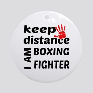 Keep distance I am Boxing fighter Round Ornament