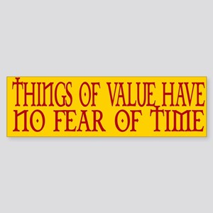 THINGS OF VALUE HAVE NO FEAR Bumper Sticker