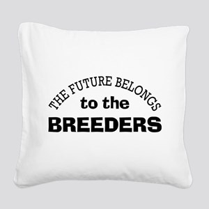 Future Belongs to Breeders Square Canvas Pillow
