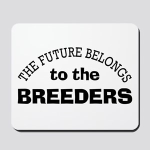 Future Belongs to Breeders Mousepad