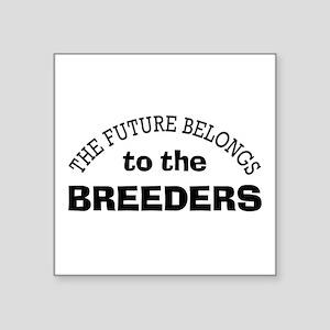 "Future Belongs to Breeders Square Sticker 3"" x 3"""