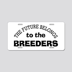 Future Belongs to Breeders Aluminum License Plate