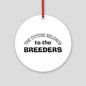 Future Belongs to Breeders Ornament (Round)