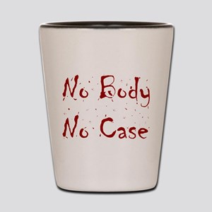 No Body, No Case Shot Glass