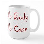 No Body, No Case Large Mug