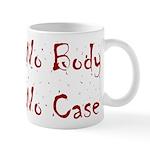 No Body, No Case Mug
