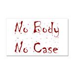 No Body, No Case Car Magnet 20 x 12