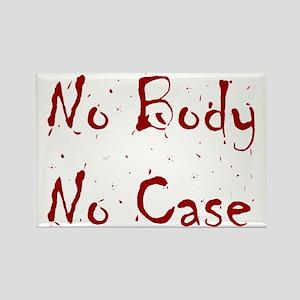 No Body, No Case Rectangle Magnet