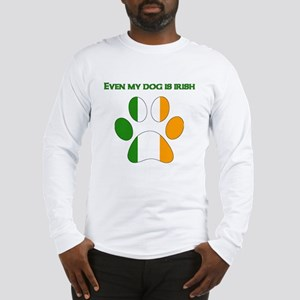 Even My Dog Is Irish Long Sleeve T-Shirt