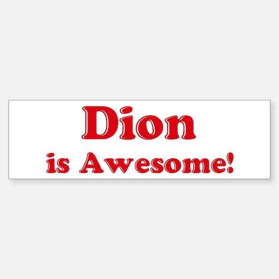 Dion is Awesome Bumper Bumper Bumper Sticker