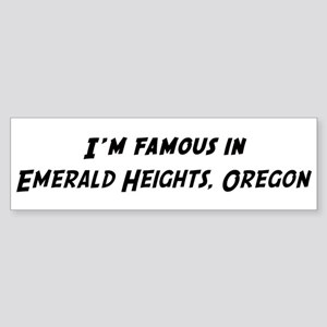 Famous in Emerald Heights Bumper Sticker
