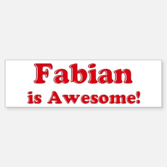 Fabian is Awesome Bumper Bumper Bumper Sticker