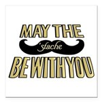 May the stache be with you Square Car Magnet 3