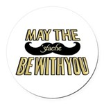 May the stache be with you Round Car Magnet