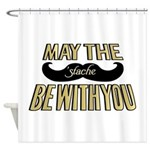 May the stache be with you Shower Curtain