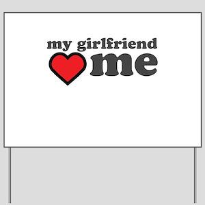 My Girlfriend Loves Me Yard Sign