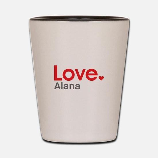 Love Alana Shot Glass