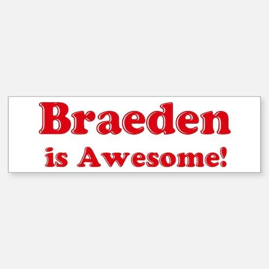 Braeden is Awesome Bumper Bumper Bumper Sticker