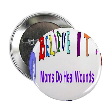 """Believe It Moms Heal Wounds 2.25"""" Button"""