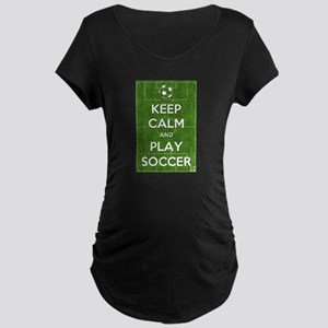 Keep Calm and Play Soccer Maternity T-Shirt