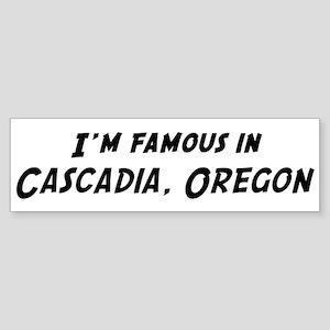 Famous in Cascadia Bumper Sticker