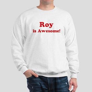 Roy is Awesome Sweatshirt