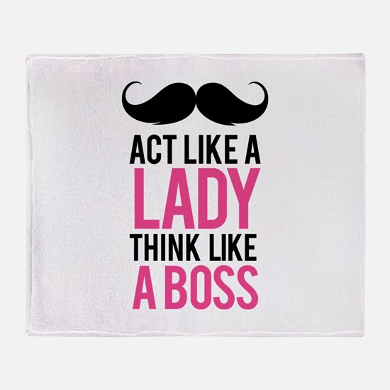 Act like a lady think like a boss Throw Blanket