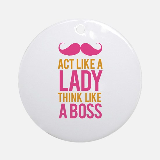 Act like a lady think like a boss Ornament (Round)