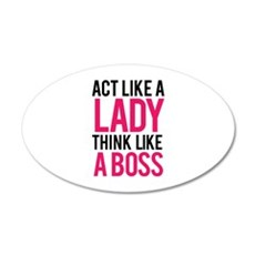 Act like a lady think like a boss 22x14 Oval Wall