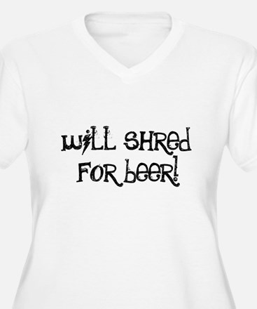 Will Shred For Beer Plus Size T-Shirt