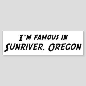Famous in Sunriver Bumper Sticker