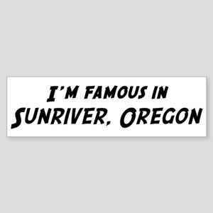 Famous in Sunriver Bumper Sticker