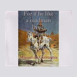 For If He Like A Madman Lived - Cervantes Throw Bl