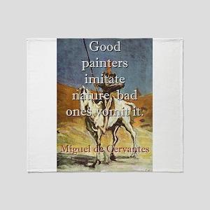 Good Painters Imitate Nature - Cervantes Throw Bla
