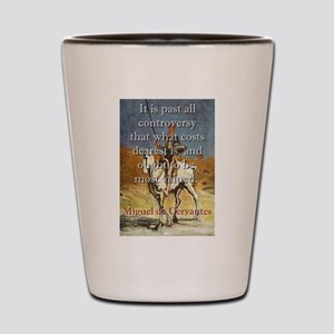 It Is Past All Controversy - Cervantes Shot Glass
