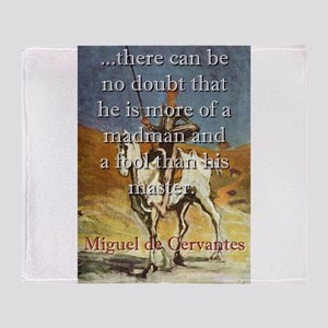 There Can Be No Doubt - Cervantes Throw Blanket