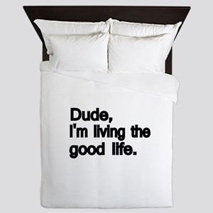 Dude, Im living the good life Queen Duvet