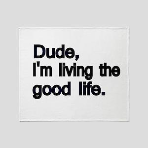 Dude, Im living the good life Throw Blanket