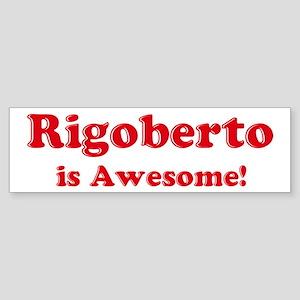 Rigoberto is Awesome Bumper Sticker