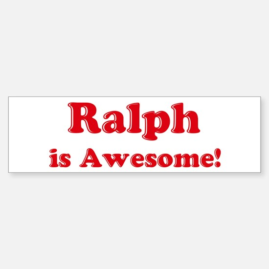 Ralph is Awesome Bumper Bumper Bumper Sticker
