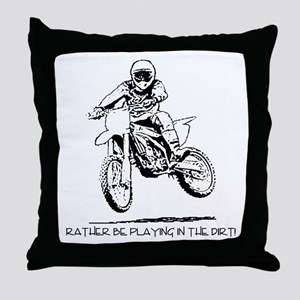 Rather be playing inthe dirt with motorbike Throw