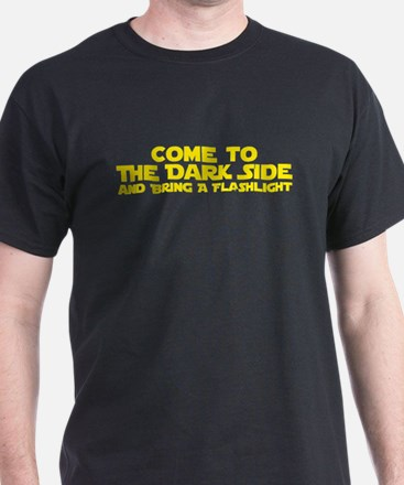 COME TO THE DARK SIDE and bring a flashlight T-Shi