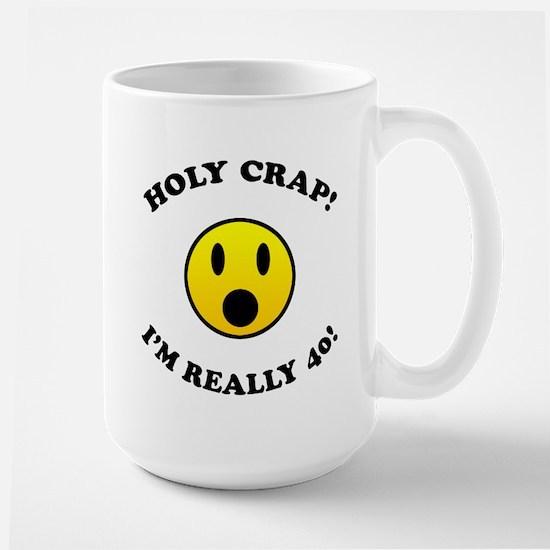 Holy Crap I'm 40! Large Mug