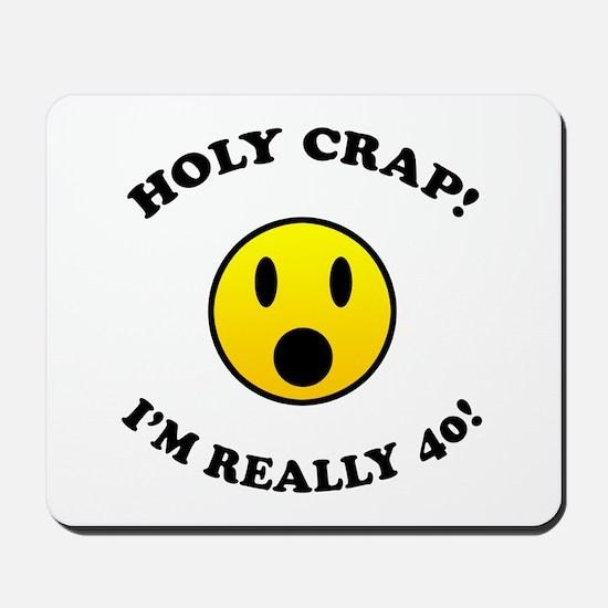 Holy Crap I'm 40! Mousepad