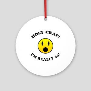 Holy Crap I'm 40! Ornament (Round)