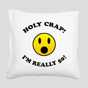 Holy Crap I'm 50! Square Canvas Pillow