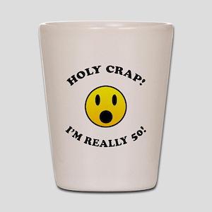Holy Crap I'm 50! Shot Glass